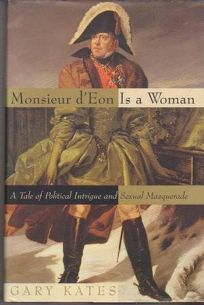 Monsieur DEon Is a Woman: A Tale of Political Intrigue and Sexual Masquerade