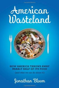 American Wasteland: How America Throws Away Nearly Half of Its Food and What We Can Do About It