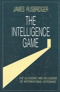 The Intelligence Game: Illusions and Delusions of International Espionage