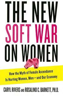 The New Soft War on Women: How the Myth of Female Ascendance Is Hurting Women