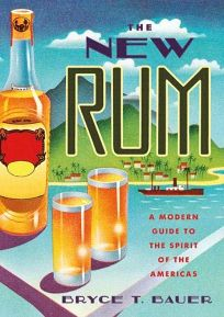 The New Rum: A Modern Guide to the Spirit of the Americas