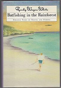 Batfishing in the Rainforest: Strange Tales of Travel & Fishing