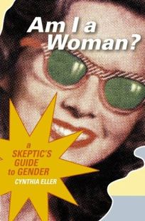 AM I A WOMAN? A Skeptics Guide to Gender