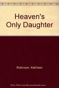 Heavens Only Daughter