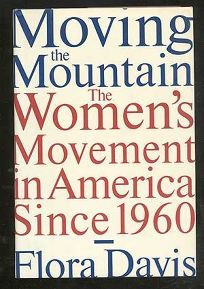 Moving the Mountain: The Womens Movement in America Since 1960