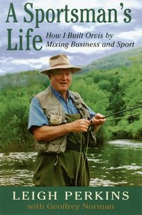 A Sportmans Life: How I Built Orvis by Mixing Business and Sport