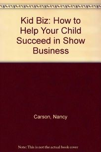 Kid Biz: How to Help Your Child Succeed in Show Business