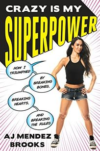 Crazy Is My Superpower: How I Triumphed by Breaking Bones