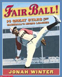 FAIR BALL!: 14 Great Stars from Baseballs Negro Leagues