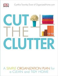 Cut the Clutter: A Simple Organizational Plan for a Clean and Tidy Home