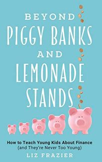 Beyond Piggy Banks and Lemonade Stands: How to Teach Young Kids About Finance and They're Never Too Young