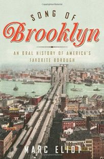 Song of Brooklyn: An Oral History of Americas Favorite Borough