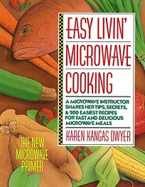 Easy Livin Microwave Cooking: A Microwave Instructor Shares Tips