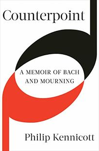 Nonfiction Book Review: Counterpoint: A Memoir of Bach and Mourning by Philip Kennicott. Norton, $26.95 (224p) ISBN 978-0-393-63536-2