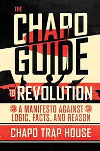 The Chapo Guide to Revolution: A Manifesto Against Logic