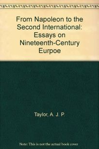 From Napoleon to the Second International: 2essays on the 19th Century