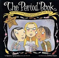The Period Book: Everything You Dont Want to Ask But Need to Know
