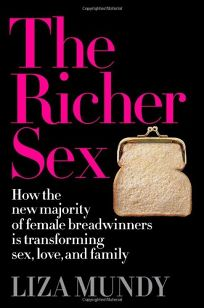 The Richer Sex: How the New Majority of Female Breadwinners is Transforming Sex