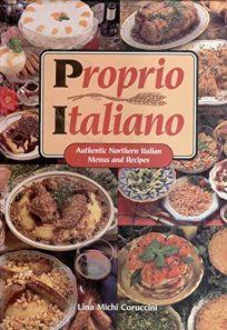 Proprio Italiano: Authentic Northern Italian Menus and Recipes