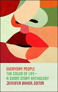 Everyday People: The Color of Life—A Short Story Anthology