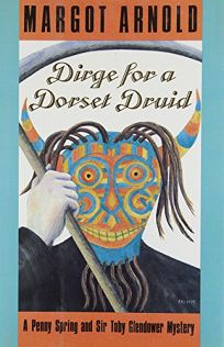 Dirge for a Dorset Druid: A Penny Spring and Sir Toby Glendower Mystery