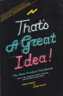 Thats a Great Idea!: The New Product Handbook: How to Get