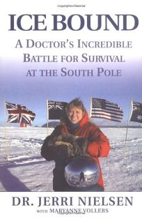 Ice Bound: A Doctors Incredible Battle for Survival at the South Pole