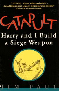 Catapult: Harry and I Build a Seige Weapon