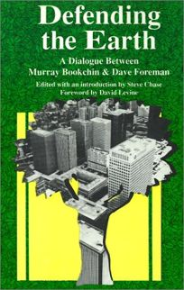 Defending the Earth: A Dialogue Between Murray Bookchin and Dave Foreman