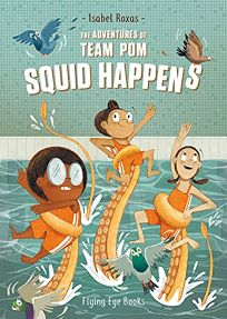 Squid Happens The Adventures of Team POM #1