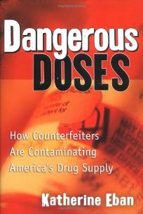 DANGEROUS DOSES: How Counterfeiters Are Contaminating Americas Drug Supply