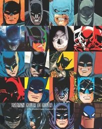 BATMAN: COVER TO COVER: The Greatest Comic Book Covers of the Dark Knight