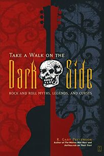 TAKE A WALK ON THE DARK SIDE: Rock and Roll Myths