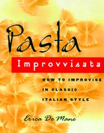 Pasta Improvvisata: How to Improvise in Classic Italian Style