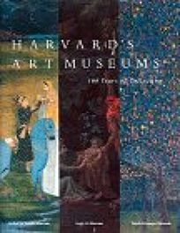 Harvards Art Museums: 100 Years of Collecting