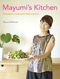 Mayumis Kitchen: Macrobiotic Cooking for Body and Soul