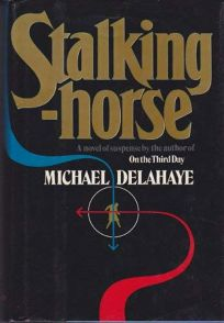 Stalking-Horse: A Novel of Political Intrigue