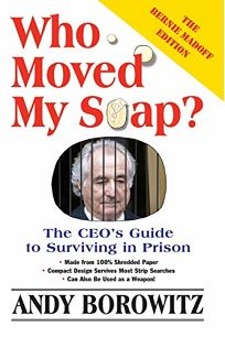 Who Moved My Soap?: The CEOs Guide to Surviving Prison: The Bernie Madoff Edition