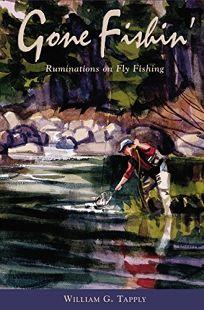 GONE FISHIN: Ruminations on Fly Fishing