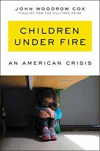 Children Under Fire: An American Crisis