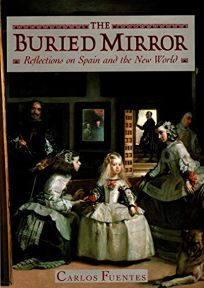 The Buried Mirror: Reflections on Spain and the New World