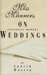 Miss Manners on Painfully Proper Weddings