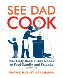 See Dad Cook: The Only Book a Guy Needs to Feed Family and Friends and Himself