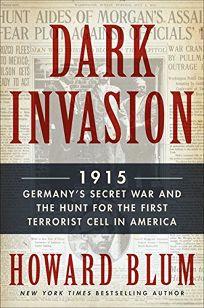 Dark Invasion: 1915: Germany's Secret War Against America
