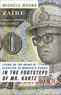 IN THE FOOTSTEPS OF MR. KURTZ: Living on the Brink of Disaster in Mobutus Congo