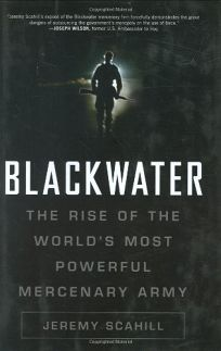 Blackwater: The Rise of the Worlds Most Powerful Mercenary Army