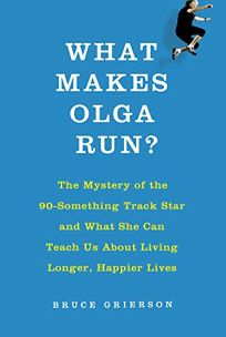 What Makes Olga Run? The Mystery of the 90-Something Track Star and What She Can Teach Us About Living Longer