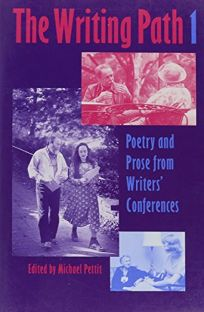Writing Path 1: An Annual of Poetry and Prose from Writers Conferences
