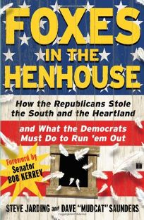 Foxes in the Henhouse: How the Republicans Stole the South and the Heartland and What the Democrats Must Do to Run em Out