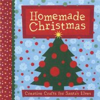 Homemade Christmas: Creative Crafts for Santas Elves